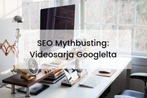SEO mythbusting videosarja Googlelta, kuvassa tietokone ja otsikko hakukoneoptimointi